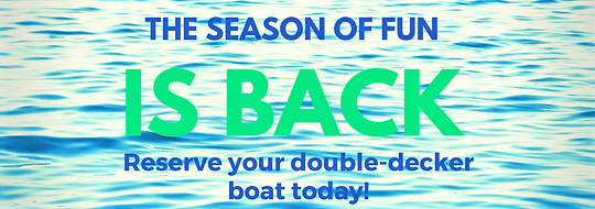 The season of fun is back! Reserve your double-decker boat today!